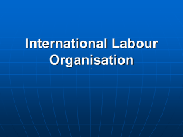 International Labour Organisation The ILO formulates international labour standards in the form of Conventions and Recommendations setting minimum standards of basic labour rights: freedom of.