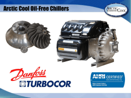 Arctic Cool Oil-Free Chillers The Arctic Chiller Group Remarkable Turbocor Compressor • 100% Oil Free eliminates oil system maintenance costs. • R134a Refrigerant.