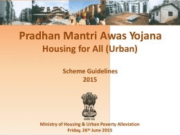 Pradhan Mantri Awas Yojana Housing for All (Urban) Scheme Guidelines Ministry of Housing & Urban Poverty Alleviation Friday, 26th June 2015