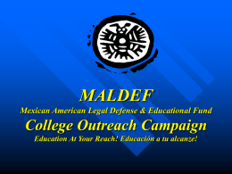 MALDEF Mexican American Legal Defense & Educational Fund  College Outreach Campaign Education At Your Reach! Educación a tu alcanze!