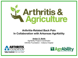 Arthritis-Related Back Pain In Collaboration with Arkansas AgrAbility Amber D. Wolfe AgrAbility Project Coordinator Arthritis Foundation - Indiana Chapter.