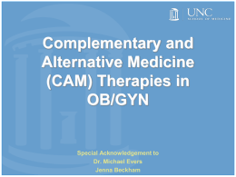Complementary and Alternative Medicine (CAM) Therapies in OB/GYN  Special Acknowledgement to Dr. Michael Evers Jenna Beckham.