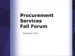 Procurement Services Fall Forum September 2011 Procurement Services  Our New Org Structure  Jeff Follman Associate Controller  Mark Conley Procurement Director  Ray Hsu, Kathryn Harrington Project / Sourcing Team  Mary Jane Mackay Admin, Payroll / HR, IT  Carla Helm  Strategic Sourcing Research & Analysis  David.