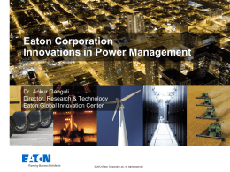 Eaton Corporation Innovations in Power Management  Dr. Ankur Ganguli Director, Research & Technology Eaton Global Innovation Center  © 2012 Eaton Corporation plc.