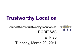 Trustworthy Location draft-ietf-ecrit-trustworthy-location-01  ECRIT WG IETF 80 Tuesday, March 29, 2011 Issues Fixed and Outstanding • Issues fixed in -01: • Issue #1: Threat Analysis: Missing Context •