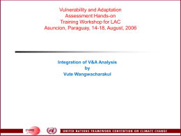 Vulnerability and Adaptation Assessment Hands-on Training Workshop for LAC Asuncion, Paraguay, 14-18, August, 2006  Integration of V&A Analysis by Vute Wangwacharakul.