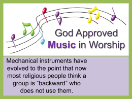 "God Approved Music in Worship Mechanical instruments have evolved to the point that now most religious people think a group is ""backward"" who does not use."
