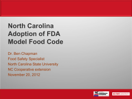 North Carolina Adoption of FDA Model Food Code Dr. Ben Chapman Food Safety Specialist North Carolina State University NC Cooperative extension November 20, 2012