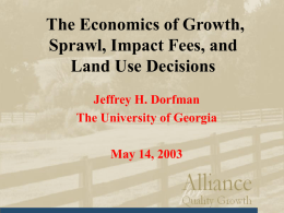 The Economics of Growth, Sprawl, Impact Fees, and Land Use Decisions Jeffrey H.