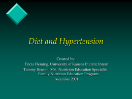 Diet and Hypertension Created by: Tricia Fleming, University of Kansas Dietetic Intern Tammy Beason, MS, Nutrition Education Specialist, Family Nutrition Education Program December 2001
