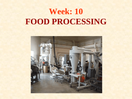 Week: 10 FOOD PROCESSING WHY PROCESS FOODS? 1. EXTEND SHELF LIFE 2. MAINTAIN SENSORY PROPERTIES 3.