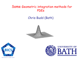 Some Geometric integration methods for PDEs  Chris Budd (Bath) Have a PDE with solution u(x,y,t)  ut  F (u, ux , u y.