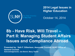 2014 Legal Issues in Higher Education October 14, 2014  8b - Have Risk, Will Travel – Part II: Managing Student Affairs Issues and Compliance Abroad Presented.