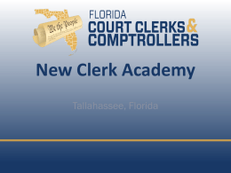 New Clerk Academy Tallahassee, Florida Role of the Clerk in the Courts  OFFICE ORGANIZATION Hon.