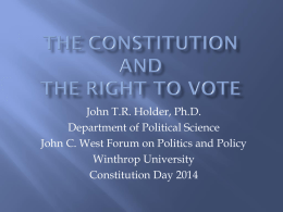 John T.R. Holder, Ph.D. Department of Political Science John C. West Forum on Politics and Policy Winthrop University Constitution Day 2014