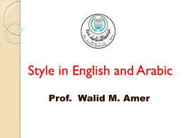 Style in English and Arabic Prof. Walid M. Amer Style in English and Arabic Style! I have no style, I merely wait till.