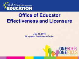 Office of Educator Effectiveness and Licensure July 30, 2015 Bridgeport Conference Center Robert Hagerman Assistant Director Office of Educator Effectiveness and Licensure.