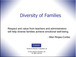Diversity of Families Respect and value from teachers and administrators will help diverse families achieve emotional well-being. - Mari Riojas-Cortez  Parents as Partners in.