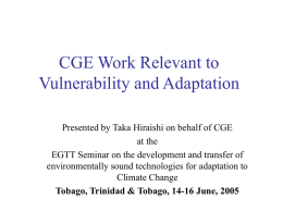 CGE Work Relevant to Vulnerability and Adaptation Presented by Taka Hiraishi on behalf of CGE at the EGTT Seminar on the development and transfer.