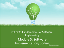 CSEB233 Fundamentals of Software Engineering  Module 5: Software Implementation/Coding  Badariah Solemon 2010 Objectives • To explain what is software construction and why it is important • To.