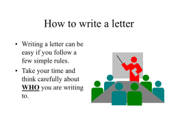 How to write a letter • Writing a letter can be easy if you follow a few simple rules. • Take your time and think.