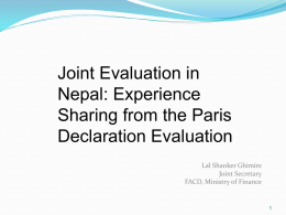 Joint Evaluation in Nepal: Experience Sharing from the Paris Declaration Evaluation Lal Shanker Ghimire Joint Secretary FACD, Ministry of Finance.