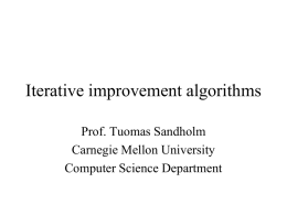 Iterative improvement algorithms Prof. Tuomas Sandholm Carnegie Mellon University Computer Science Department Iterative improvement algorithms = iterative refinement = local search  Usable when the solution.
