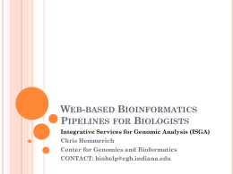 WEB-BASED BIOINFORMATICS PIPELINES FOR BIOLOGISTS Integrative Services for Genomic Analysis (ISGA) Chris Hemmerich Center for Genomics and Bioformatics CONTACT: biohelp@cgb.indiana.edu.