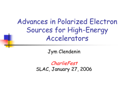 Advances in Polarized Electron Sources for High-Energy Accelerators Jym Clendenin  CharlieFest  SLAC, January 27, 2006