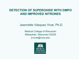 DETECTION OF SUPEROXIDE WITH DMPO AND IMPROVED NITRONES  Jeannette Vásquez Vivar, Ph.D. Medical College of Wisconsin Milwaukee, Wisconsin 53226 jvvivar@mcw.edu.