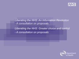 Liberating the NHS: An Information Revolution - A consultation on proposals Liberating the NHS: Greater choice and control - A consultation on proposals.