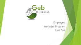 Geb BIOFUELS Employee Wellness Program Sneak Peak New Wellness Program Geb BioFuels will be implementing its new Wellness Program in January.  The program will provide resources and opportunities for employees to.