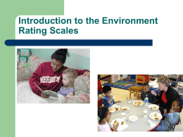 Introduction to the Environment Rating Scales Some research findings-validity       Children in classrooms that score higher on the ERS do better on a wide.