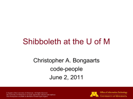 Shibboleth at the U of M Christopher A. Bongaarts code-people June 2, 2011
