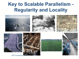 Key to Scalable Parallelism Regularity and Locality  GPU Computing Forum Eight Algorithm Optimizations Techniques (so far) 1. 2. 3. 4. 5. 6. 7. 8.  Scatter to Gather transformation Privatization Work granularity coarsening Data tiling/reuse Data.