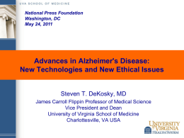 National Press Foundation Washington, DC May 24, 2011  Advances in Alzheimer's Disease: New Technologies and New Ethical Issues  Steven T.