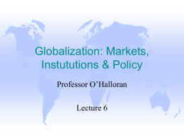 Globalization: Markets, Instututions & Policy Professor O'Halloran  Lecture 6 Basic Approach   Preferences In -- Policies Out  Preferences  Government  (interests)  electoral process  Policies (legal constraints on economic or social activity)  governmental process  • • • •  Issues emerge, Interests (preferences)