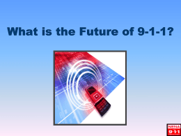 What is the Future of 9-1-1? Intent of this Session ● Present overview on current 9-1-1 system and its limitations  ● Provide a.