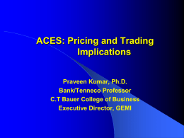 ACES: Pricing and Trading Implications Praveen Kumar, Ph.D. Bank/Tenneco Professor C.T Bauer College of Business Executive Director, GEMI.