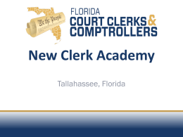 New Clerk Academy Tallahassee, Florida Offical Records, Marriage, and Other Clerk Respnosibilities  OVERVIEW.