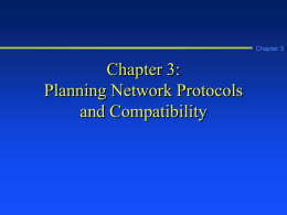 Chapter 3  Chapter 3: Planning Network Protocols and Compatibility Learning Objectives Chapter 3        Explain basic network concepts, including network terms, types of networks, and network cards Explain the.