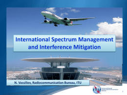 International Spectrum Management and Interference Mitigation  N. Vassiliev, Radiocommunication Bureau, ITU ITU activities related to spectrum management Prevention and resolving of interference Radiomonitoring as.