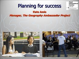 Planning for success Kate Amis  Manager, The Geography Ambassador Project Thinking ahead ► What  do you want in the future?  ► Do  you have any plans?  ► What  is at.