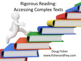 Rigorous Reading: Accessing Complex Texts  Doug Fisher www.fisherandfrey.com The teacher needed to… • • • •  Establish learning goals Check for understanding Provide feedback Align future instruction with student performance.