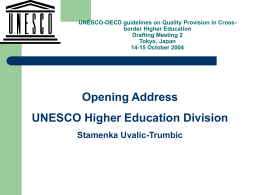 UNESCO-OECD guidelines on Quality Provision in Crossborder Higher Education Drafting Meeting 2 Tokyo, Japan 14-15 October 2004  Opening Address UNESCO Higher Education Division Stamenka Uvalic-Trumbic.