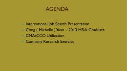AGENDA       International Job Search Presentation Cong ( Michelle ) Yuan – 2013 MSIA Graduate CMA/CCO Utilization Company Research Exercise.