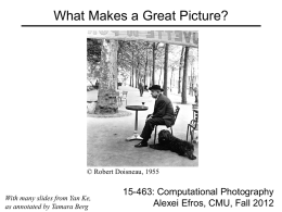 What Makes a Great Picture?  © Robert Doisneau, 1955  With many slides from Yan Ke, as annotated by Tamara Berg  15-463: Computational Photography Alexei Efros,