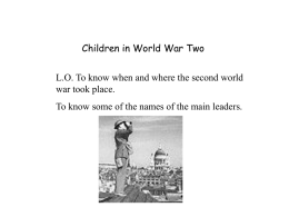 Children in World War Two L.O. To know when and where the second world war took place. To know some of the names.