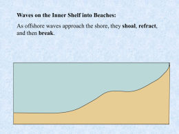 Waves on the Inner Shelf into Beaches: As offshore waves approach the shore, they shoal, refract, and then break.