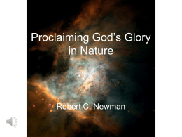 Proclaiming God's Glory in Nature  Robert C. Newman My Personal Experience Growing Up • I became very interested in science from elementary school onward. • The.